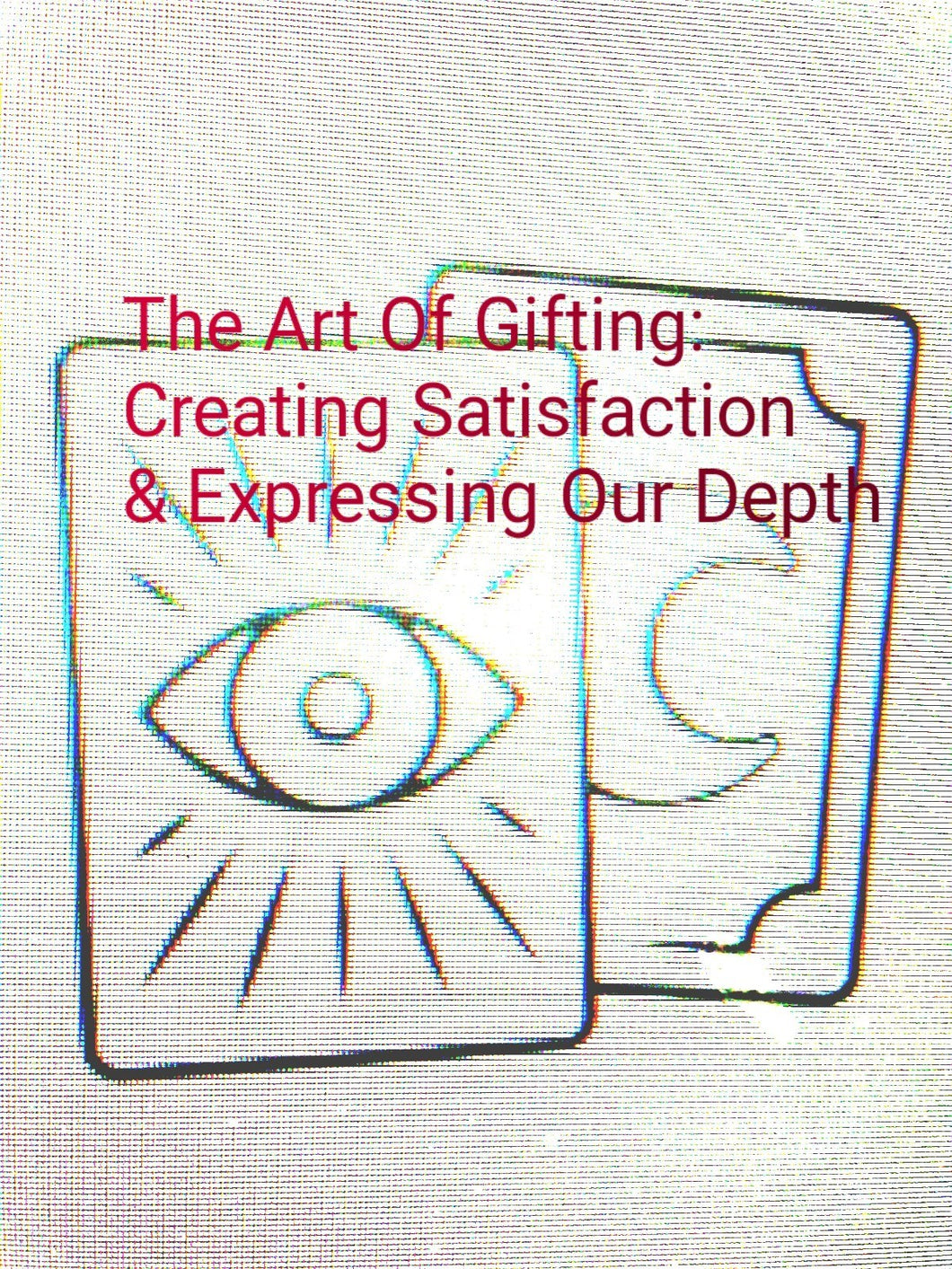 The Art of Gifting: Creating Satisfaction & Expressing Our Depth (Weds)