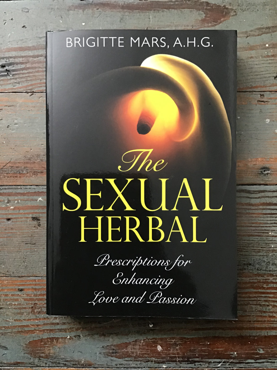 The Sexual Herbal: Prescriptions for Enhancing Love and Passion