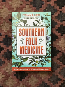 Southern Folk Medicine: Healing Traditions From The Appalachian Fields & Forests