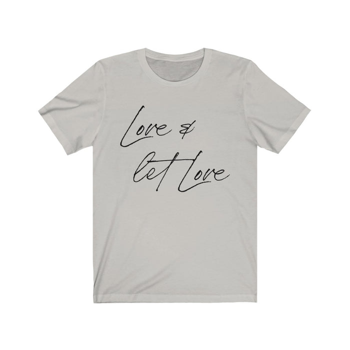 Love & Let Love Short Sleeve Tee Shirt • Love Graphic T Shirt • Soft Style Unisex Tee
