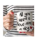 Coffee Mug - All You need is Love and a Dog