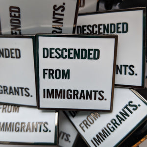 Descended From Immigrants - Enamel Pin