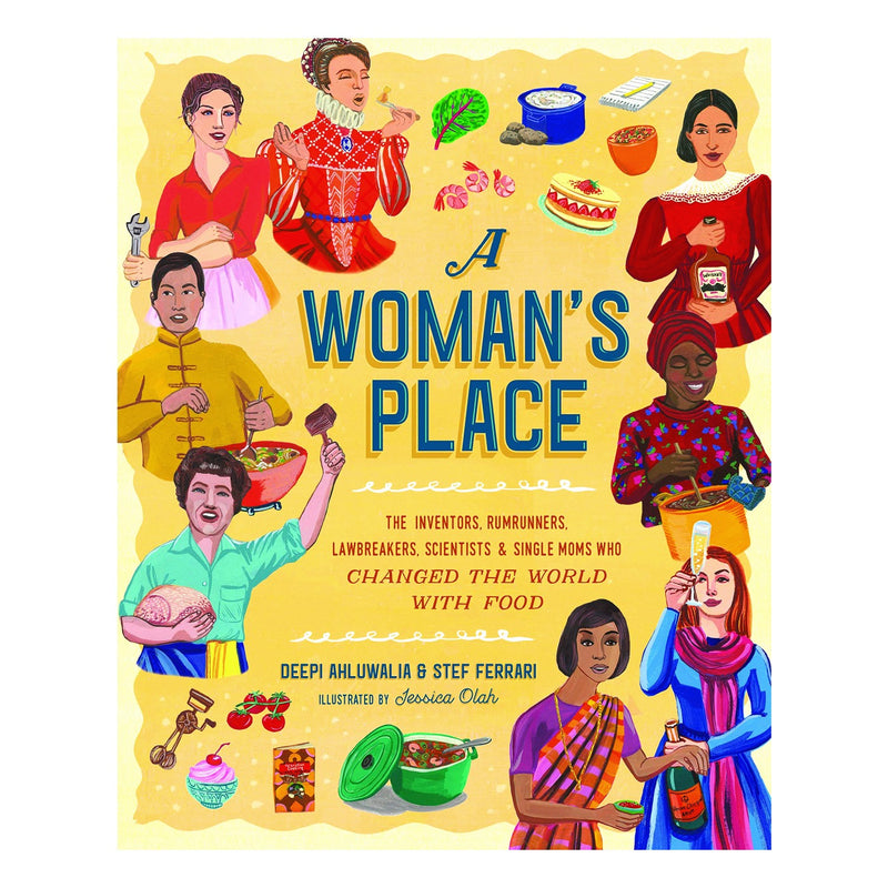 A Woman's Place: The Inventors, Rumrunners, Lawbreakers, Scientists, and Single Moms Who Changed the World with Food