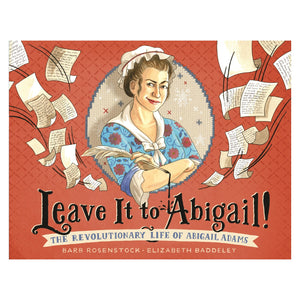 Leave It to Abigail!: The Revolutionary Life of Abigail Adams