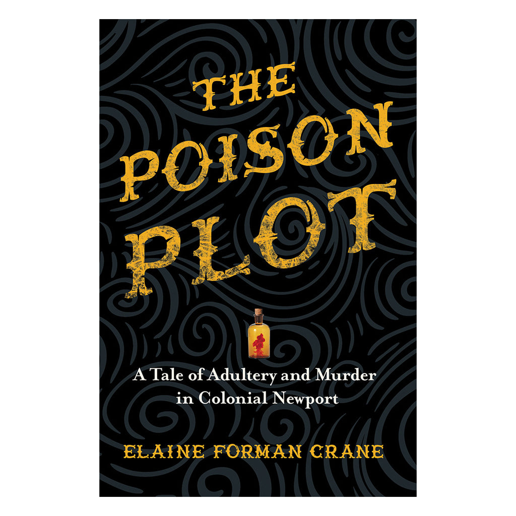 The Poison Plot: A Tale of Adultery and Murder in Colonial Newport by Elaine Forman Crane