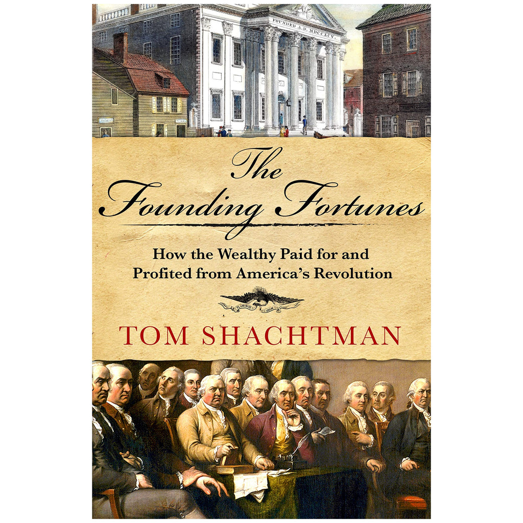 The Founding Fortunes: How the Wealthy Paid for and Profited from America's Revolution