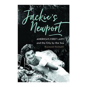 Jackie's Newport : America's First Lady and the City by the Sea