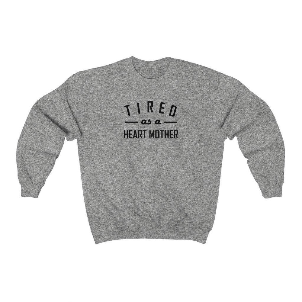 Tired as a Heart Mother Crewneck Sweatshirt