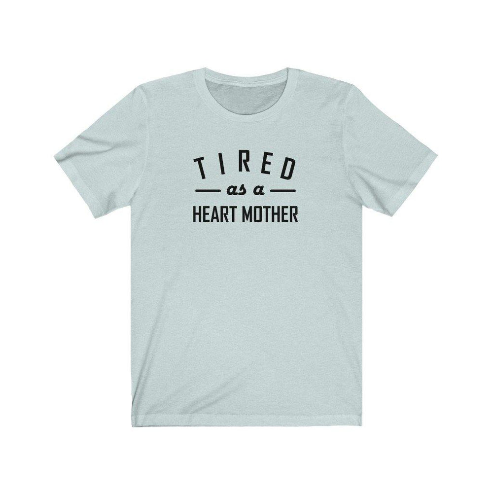 Tired As a Heart Mother Unisex Tee