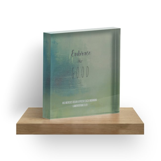 """Embrace the Good"" 1"" Decorative Acrylic Block"