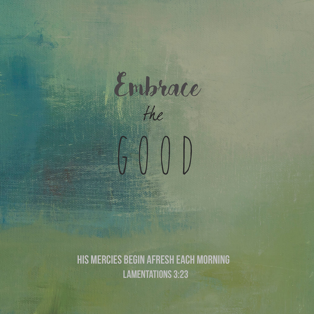 Embrace the Good