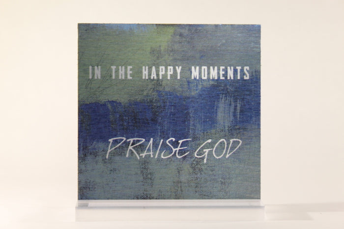 In The Happy Moments Praise God- Aluminum Plaque w/stand