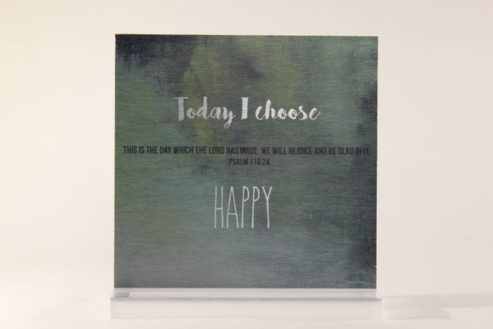 Today I Choose Happy- 6x6 Aluminum Plaque w/stand