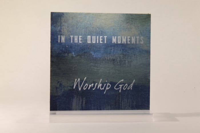 In The Quiet Moments Worship God- 6x6 Aluminum Plaque w/stand