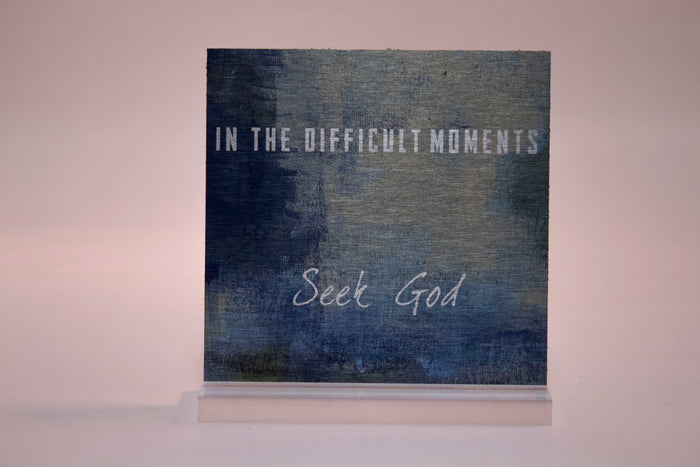 In The Difficult Moments Seek God- 6x6 Aluminum Plaque w/stand