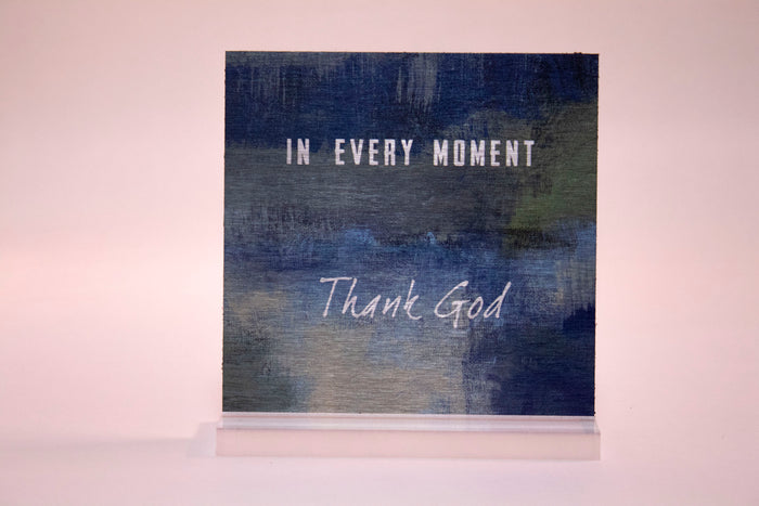 In Every Moment Thank God- 6x6 Aluminum Plaque w/stand