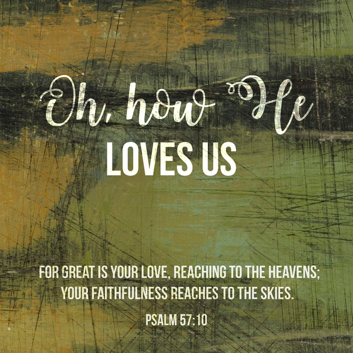 Oh, how He loves us