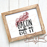 Bacon Made Me Do It SVG DXF PNG