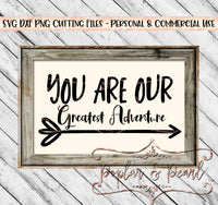 You Are Our Greatest Adventure Farmhouse Sign SVG DXF PNG