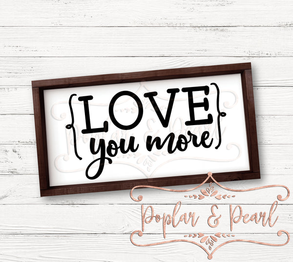 Love You More FarmHouse Style SVG DXF PNG