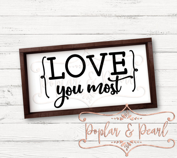 Love You Most FarmHouse Style SVG DXF PNG