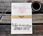 Life is Scary Without Coffee Tea Towel Farmhouse SVG DXF PNG Berry Cute Cuts