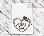 Whip It Good Tea Towel FarmHouse Style SVG DXF PNG