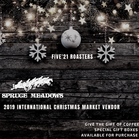 Spruce Meadows International Christmas Market 2019 Five21 Roasters