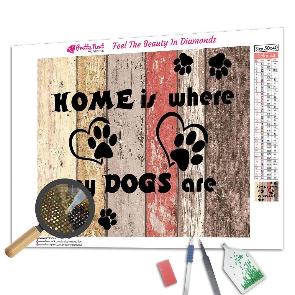 Home Is Where My Dog Are Square Diamond Painting