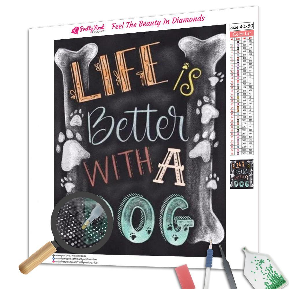 Life Is Better With A Dog Square Diamond Painting