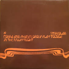 Stereolab - Cobra ad Phases Group Play Voltage in the Milky Night