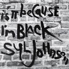 Syl Johnstone - Is It Because I'm Black