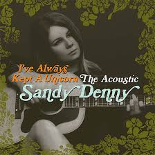 Sandy Denny - I've Always Kept A Unicorn