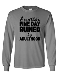 ANOTHER FINE DAY RUINED BY ADULTHOOD - Unisex Cotton Long Sleeved T-Shirt (lstee)