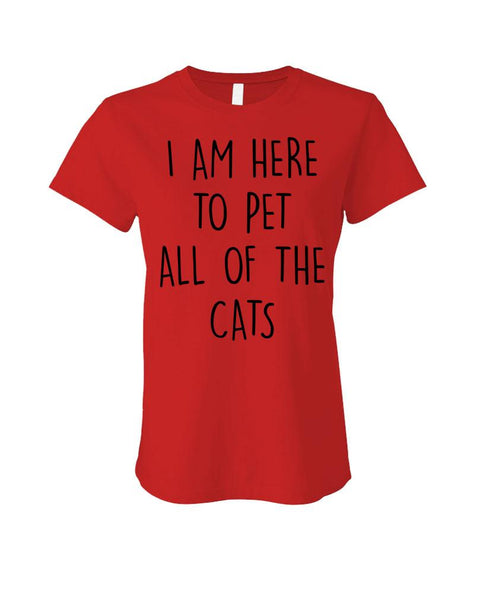 I'm Here to Pet ALL the CATS - Cotton LADIES T-Shirt (ladies)