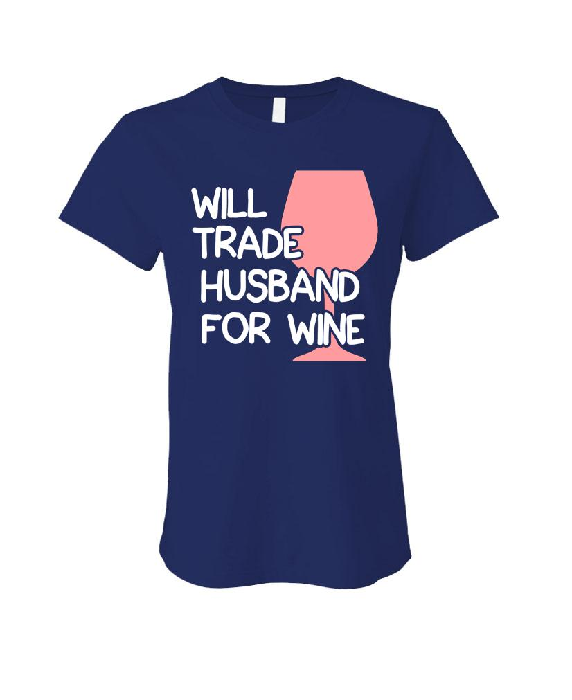 WILL TRADE HUSBAND FOR WINE - Cotton LADIES T-Shirt (ladies)