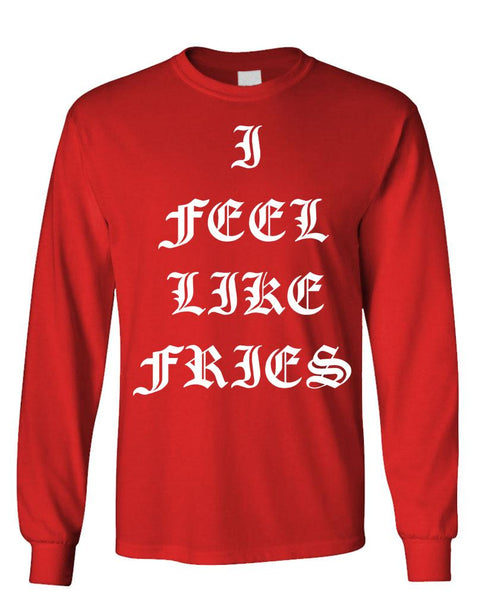I FEEL LIKE FRIES - Unisex Cotton Long Sleeved T-Shirt (lstee)