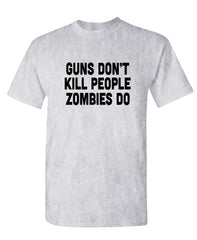 THE GUN'S DON'T KILL PEOPLE - ZOMBIES DO - Mens Cotton T-Shirt (tee)