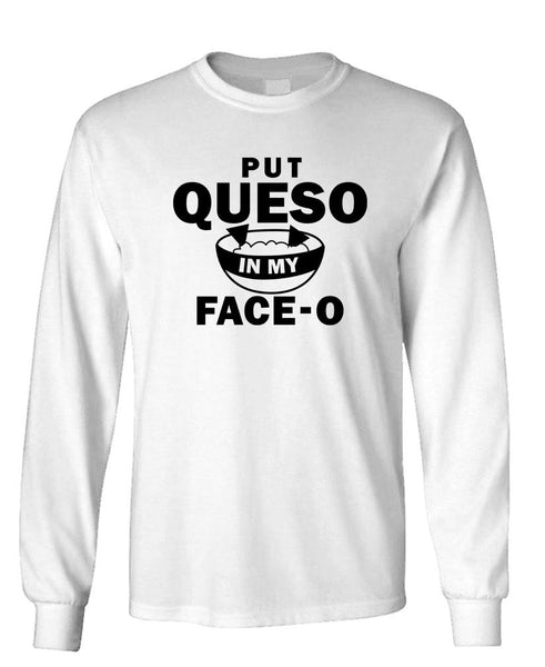 PUT QUESO IN MY FACE O - Unisex Cotton Long Sleeved T-Shirt (lstee)