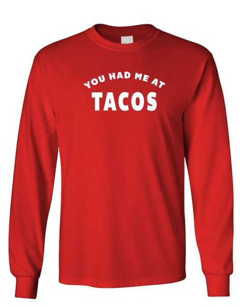 YOU HAD ME AT TACO'S - Unisex Cotton Long Sleeved T-Shirt (lstee)