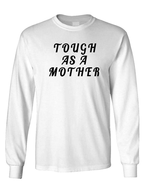 TOUGH AS A MOTHER - Unisex Cotton Long Sleeved T-Shirt (lstee)