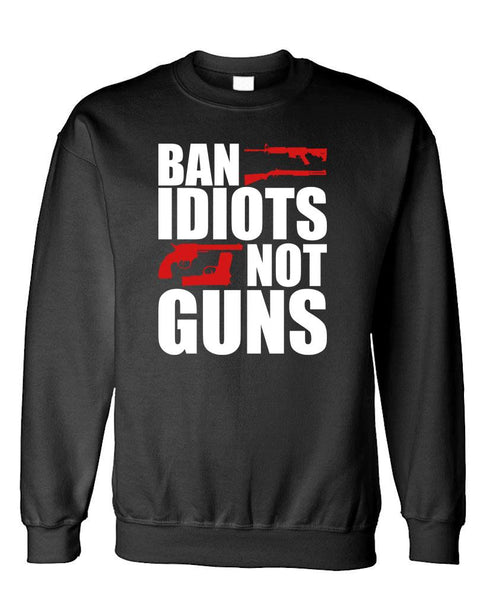 BAN IDIOTS NOT GUNS - Fleece Crew Neck Pullover Sweatshirt (fleece)