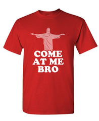 COME AT ME BRO - funny do you lift fight - Cotton Unisex T-Shirt (tee)