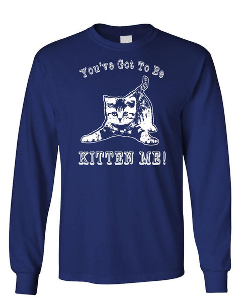 YOU'VE GOT TO BE KITTEN ME - Unisex Cotton Long Sleeved T-Shirt (lstee)