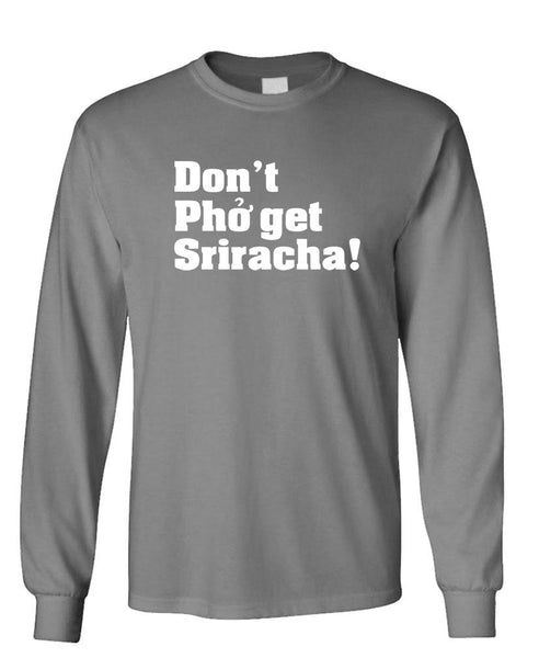 DON'T PHO GET THE SRIRACHA - Unisex Cotton Long Sleeved T-Shirt (lstee)