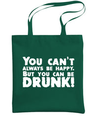 YOU CAN'T ALWAYS BE HAPPY - be drunk - Heavy Duty Tote Bag (tote)