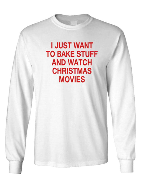I JUST WANT TO BAKE STUFF CHRISTMAS MOVIES - Unisex Cotton Long Sleeved T-Shirt (lstee)