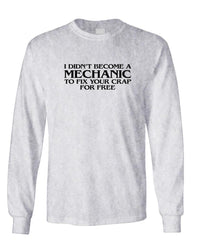 I DIDN'T BE A MECHANIC TO FIX YOUR CRAP - Long Sleeved Tee (lstee)