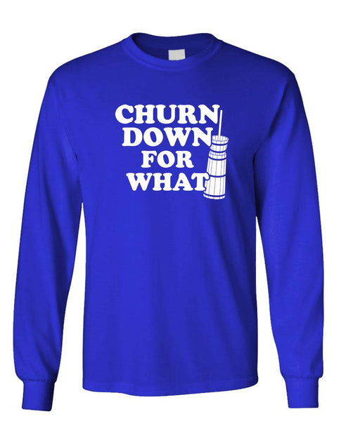 CHURN DOWN FOR WHAT - Unisex Cotton Long Sleeved T-Shirt (lstee)