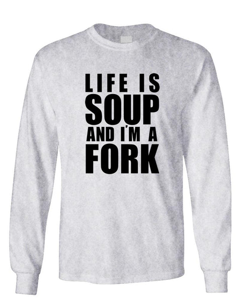 LIFE IS SOUP AND I'M A FORK - Unisex Cotton Long Sleeved T-Shirt (lstee)